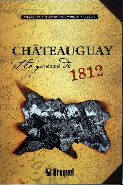 Pochette-livre-Chateauguay-et-la-guerre-de-1812-Sylvain_Daigneault-et-Paul-Yvon_Charlebois-Editions_Broquet